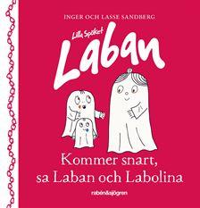 Kommer snart, sa Laban och Labolina
