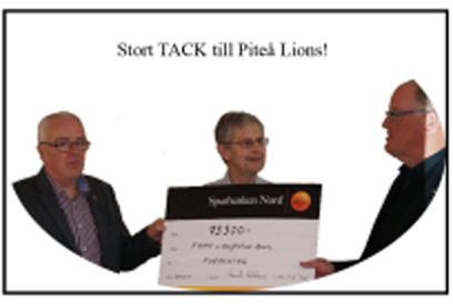 Piteå Lions, Lennart Jonsson och Kenneth Holmlund, överlämnade     73 300 kr till föreningen i samband med årsmötet 2015. TACK Piteå Lions!