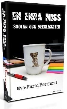 En enda miss - Skolan och verkligheten av Eva-Karin Berglund