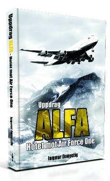"""Uppdrag ALFA-Hotet mot Air Force One"", av Ingmar Danestig"