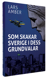 """Som skakar Sverige i dess grundvalar"" av Lars Amber."