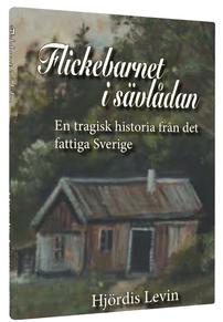 """""""Flickebarnet i sävlådan - en tragisk historia från det fattiga Sverige"""" av Hjördis Levin"""