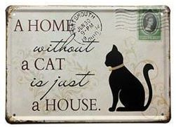 A home without a cat is just a house  METALLSKYLT 20x30cm Katt -