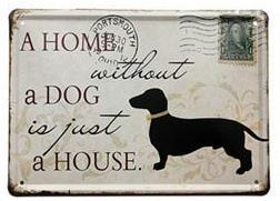 A home without a dog is just a house  METALLSKYLT 20x30cm Hund -