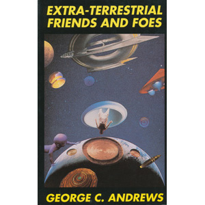 Andrews, George C.: Extra-terrestrial friends and foes