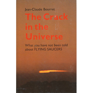 Bourret, Jean-Claude: The crack in the universe. What you have not been told about flying saucers