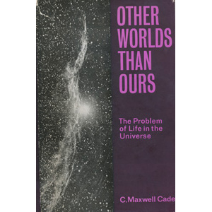 Cade, C. Maxwell: Other worlds than ours. The problem of life in the universe