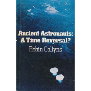 Collyns, Robin: Ancient astronauts: a time reversal?