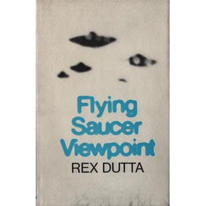 Dutta, Rex: Flying saucer viewpoint