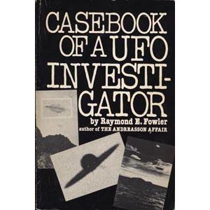 Fowler, Raymond E.: Casebook of a UFO investigator
