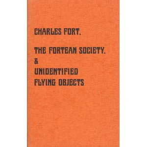 Gross, Loren E.: Charles Fort, the Fortean Society & unidentified flying objects