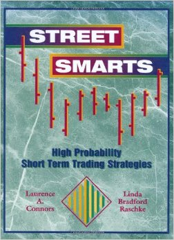 Street Smarts , by Linda Bradford Raschke and Larurence A. Connors