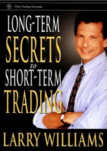 Long-Term Secrets to Short-term trading, by Larry Williams