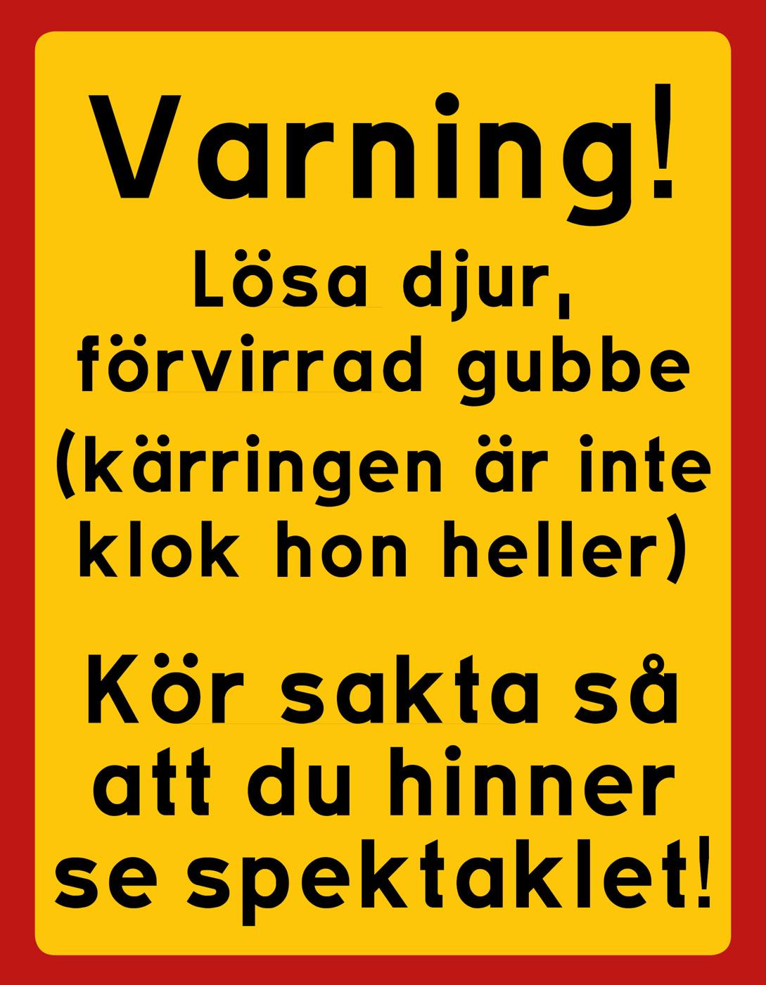 varning! kör sakta så att du hinner se spektaklet | happy print