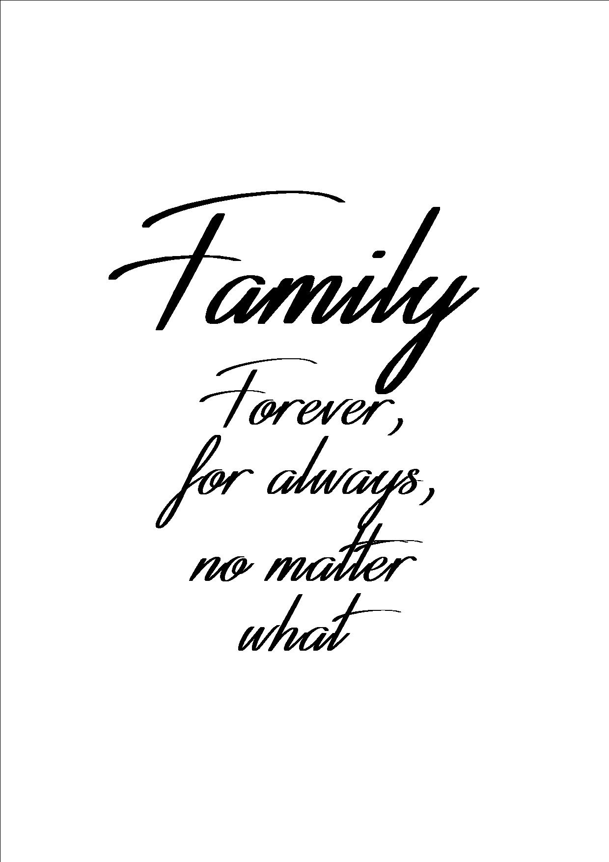 Family forever for always no matter what