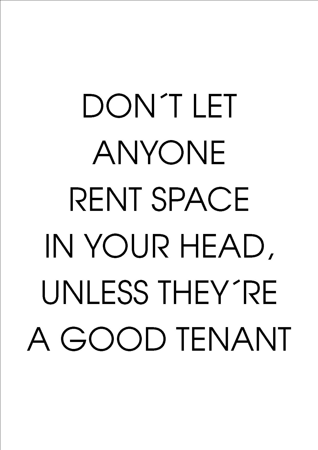 Dont let anyone rent space in your head..