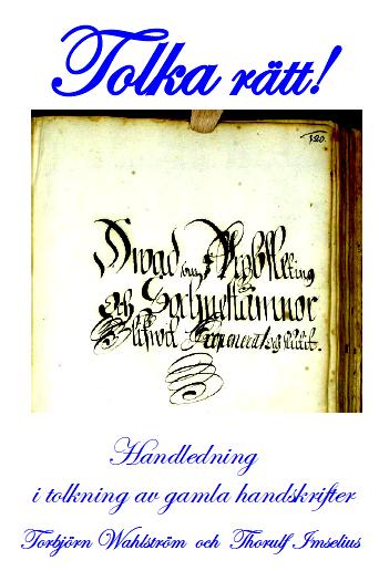 """""""Tolka rätt! Handledning i tolkning av gamla handskrifter"""" av Torbjörn Wahlström och Torulf Imselius"""
