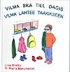 Vilma lähtee taakikseen av Lina Stoltz, illustrationer av Marta Bencivenni, översättning av Bengt Pohjanen (2007)