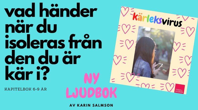 Bildtext: Ny ljudbok av Karin Salmson: Kärleksvirus. Vad händer när du isoleras från den du är kär i? Kapitelbok 6-9 år.                                                     Syntolkning:  Bild på omslaget till ljudboken Kärleksvirus. Ett beige omslag med tecknade röda hjärtan. I mitten en bild på en flicka som håller en mobiltelefon i handen. Titeln - kärlek i regnbågens alla färger, virus i svart. Boken har en turkos bakgrundsplatta där texten som står i bildtexten också finns.