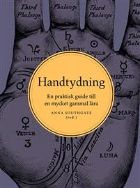 Handtydning: En praktisk guide till en mycket gammal lära av Anna Southgate - På Svenska