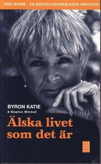 Byron Katie & Stephen Mitchell - Älska Livet som det är - The Work - På Svenska