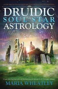 Druidic Soul Star Astrology  A New Way to Discover Your Past Lives without Past-Life Regressions by Maria Wheatley - In English