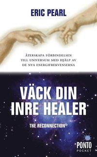 Väck din inre healer : återskapa förbindelsen till universum med hjälp av de nya energifrekvenserna  av Eric Pearl -