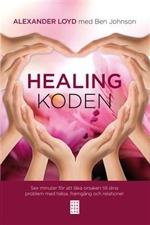 Healingkoden : sex minuter för att läka orsaken till dina problem med hälsa  av Alexander Loyd, Ben Johnson -