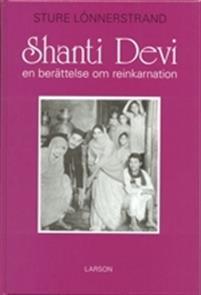 Shanti Devi : en berättelse om reinkarnation  av Sture Lönnerstrand -