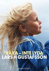 Växa - inte lyda  av Lars H Gustafsson -
