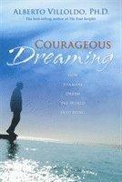 Courageous Dreaming  How Shamans Dream The World Into Being av Alberto Villoldo -