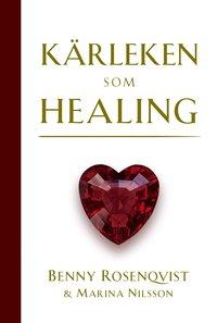 Kärleken som healing  av Benny Rosenqvist, Marina Nilsson -