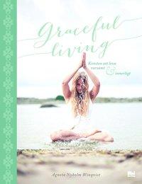 Graceful living : konsten att leva varsamt och innerligt  av Agneta Nyholm Winqvist -