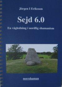 Sejd 6.0 - En vägledning i nordlig shamanism  av Jörgen I Eriksson -