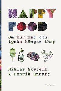 Happy food : om hur mat och lycka hänger ihop  av Niklas Ekstedt, Henrik Ennart -