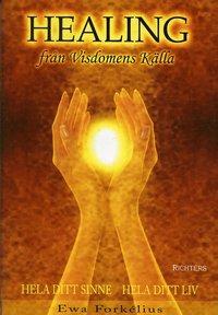 Healing från visdomens källa : hela ditt sinne - hela ditt liv av Ewa Forkelius -