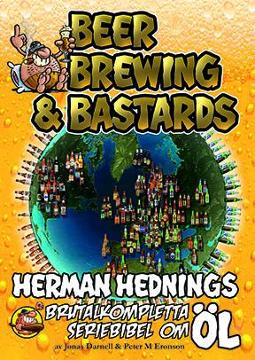 Beer, Brewing & Bastards: Herman Hednings brutalkompletta seriebibel om öl av Jonas Darnell och Peter M Eronson
