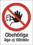 Förbudsskylt ´´Obehöriga äga ej tillträde´´