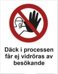Förbudskylt ´´Däck i processen får ej vidröras av besökande´´