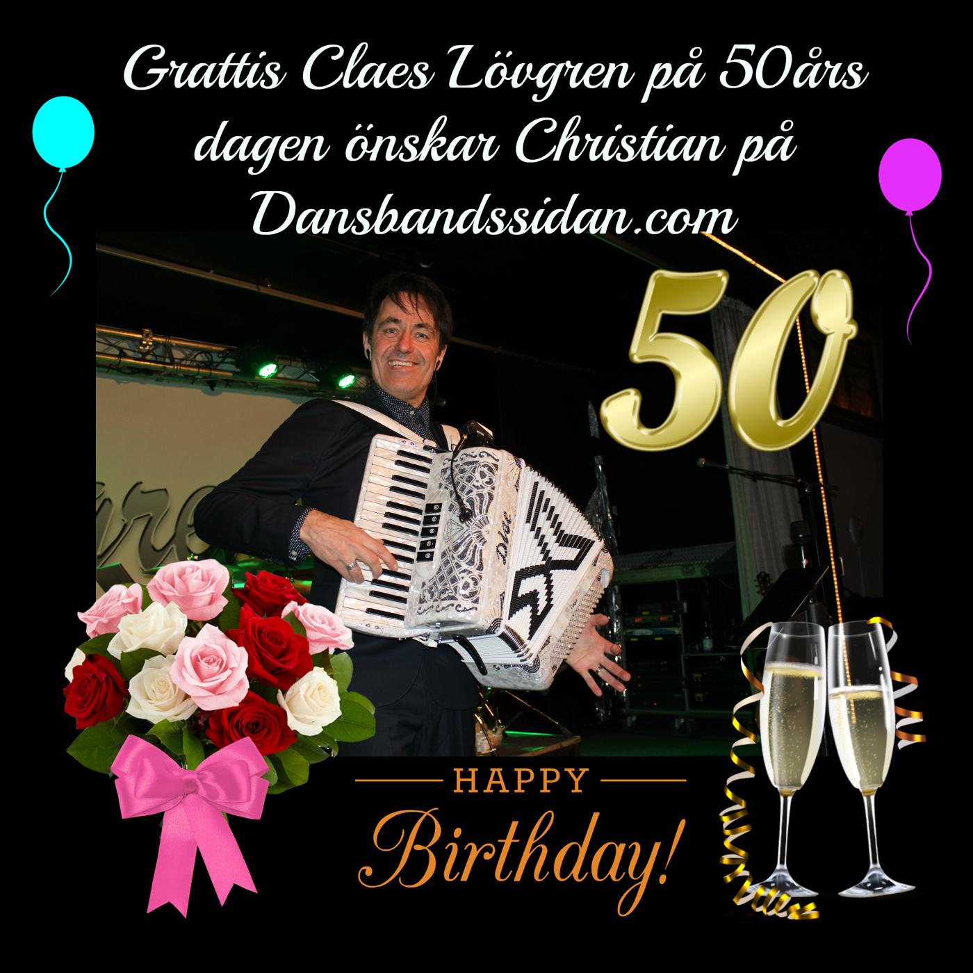 grattis 50 årsdagen Grattis Claes Lövgren på 50 års dagen! | Dansbandssidan grattis 50 årsdagen