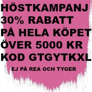 10A Höstkampanj 30% rabatt på hela köpet över 5000 kr (gäller ej rea och tyger) KOD. GTGYTKXL